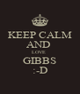 KEEP CALM AND  LOVE  GIBBS :-D - Personalised Poster A4 size