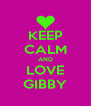 KEEP CALM AND LOVE GIBBY - Personalised Poster A4 size