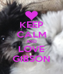 KEEP CALM AND LOVE GIBSON - Personalised Poster A4 size