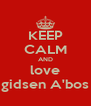 KEEP CALM AND love gidsen A'bos - Personalised Poster A4 size