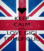 KEEP CALM AND LOVE GIGI TOMLIFIGLIO - Personalised Poster A4 size