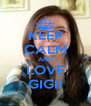 KEEP CALM AND LOVE GIGII - Personalised Poster A4 size