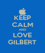 KEEP CALM AND LOVE GILBERT - Personalised Poster A4 size