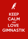 KEEP CALM AND LOVE  GIMNASTIK - Personalised Poster A4 size