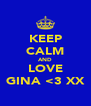 KEEP CALM AND LOVE GINA <3 XX - Personalised Poster A4 size