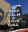 KEEP CALM AND LOVE GINA  - Personalised Poster A4 size