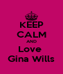 KEEP CALM AND Love  Gina Wills - Personalised Poster A4 size
