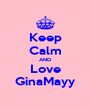 Keep Calm AND Love GinaMayy - Personalised Poster A4 size