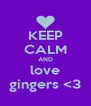 KEEP CALM AND love gingers <3 - Personalised Poster A4 size
