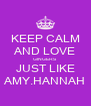 KEEP CALM AND LOVE GINGERS JUST LIKE AMY.HANNAH - Personalised Poster A4 size