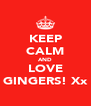 KEEP CALM AND LOVE GINGERS! Xx - Personalised Poster A4 size