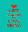 KEEP CALM AND LOVE GINNA - Personalised Poster A4 size