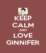 KEEP CALM AND LOVE GINNIFER - Personalised Poster A4 size