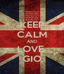KEEP CALM AND LOVE  GIO - Personalised Poster A4 size