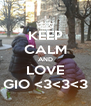 KEEP CALM AND LOVE GIO <3<3<3 - Personalised Poster A4 size