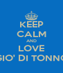 KEEP CALM AND LOVE GIO' DI TONNO - Personalised Poster A4 size