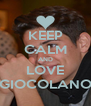 KEEP CALM AND LOVE GIOCOLANO - Personalised Poster A4 size