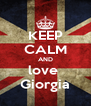 KEEP CALM AND love   Giorgia  - Personalised Poster A4 size