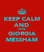 KEEP CALM AND LOVE GIORGIA MESSHAM - Personalised Poster A4 size