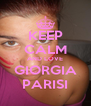 KEEP CALM AND LOVE GIORGIA PARISI - Personalised Poster A4 size