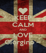 KEEP CALM AND LOVE Giorgino ~ - Personalised Poster A4 size