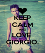 KEEP CALM AND LOVE  GIORGIO. - Personalised Poster A4 size