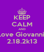 KEEP CALM AND Love Giovanni  2.18.2k13 - Personalised Poster A4 size