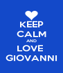 KEEP CALM AND LOVE  GIOVANNI - Personalised Poster A4 size