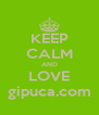 KEEP CALM AND LOVE gipuca.com - Personalised Poster A4 size
