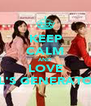 KEEP CALM AND LOVE GIRL'S GENERATOIN! - Personalised Poster A4 size