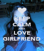 KEEP CALM AND LOVE GIRLFRIEND - Personalised Poster A4 size
