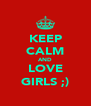 KEEP CALM AND LOVE GIRLS ;) - Personalised Poster A4 size