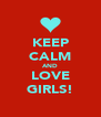 KEEP CALM AND LOVE GIRLS! - Personalised Poster A4 size