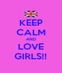 KEEP CALM AND LOVE GIRLS!! - Personalised Poster A4 size