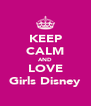 KEEP CALM AND LOVE Girls Disney - Personalised Poster A4 size
