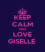 KEEP CALM AND LOVE GISELLE  - Personalised Poster A4 size