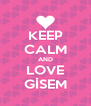 KEEP CALM AND LOVE GİSEM - Personalised Poster A4 size