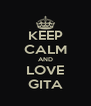 KEEP CALM AND LOVE GITA - Personalised Poster A4 size