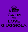 KEEP CALM AND LOVE GIUGGIOLA - Personalised Poster A4 size