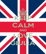 KEEP CALM AND LOVE GIULIA - Personalised Poster A4 size