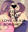KEEP CALM AND LOVE GIULIA  BORGHESIO - Personalised Poster A4 size
