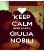 KEEP CALM AND LOVE GIULIA NOBILI - Personalised Poster A4 size