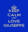 KEEP CALM AND LOVE GIUSEPPE - Personalised Poster A4 size