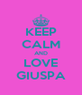 KEEP CALM AND LOVE GIUSPA - Personalised Poster A4 size