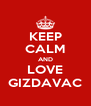 KEEP CALM AND LOVE GIZDAVAC - Personalised Poster A4 size