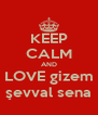 KEEP CALM AND LOVE gizem şevval sena - Personalised Poster A4 size