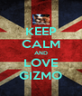 KEEP CALM AND LOVE GIZMO - Personalised Poster A4 size