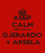 KEEP CALM AND LOVE  GJERARDO   + ARSELA - Personalised Poster A4 size