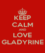 KEEP CALM AND LOVE GLADYRINE - Personalised Poster A4 size