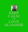 KEEP CALM AND LOVE GLAMMIE - Personalised Poster A4 size